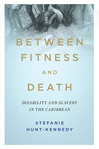 Compare Textbook Prices for Between Fitness and Death: Disability and Slavery in the Caribbean Disability Histories 1st Edition ISBN 9780252085062 by Hunt-Kennedy, Stefanie