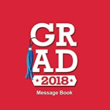 Grad 2018  Message Book: Congratulatory Guest  Book With Motivational Quote And Gift Log Memory Year Book Keepsake Scrapbook For Grads (Graduation Collections)