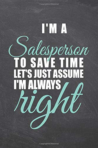 Compare Textbook Prices for I'm a Salesperson To Save Time Let's Just Assume I'm Always Right: Salesperson Dot Grid Notebook or Journal - Office Equipment & Supplies - Funny Salesperson Gift Idea for Christmas or Birthday  ISBN 9798672388472 by Pettersson, Sophie