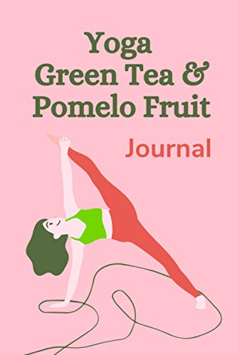 Yoga, Green Tea and Pomelo Fruit: Self-Care Routine Journal for Women to Write in