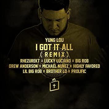 I Got It All (feat. Rhezurekt, Highly Favored, Prolific, Brother Lo, L-OH-L, Drew Anderson, Lil Big Rob, Big Rob & Lucky Luciano) [Remix] (Remix)