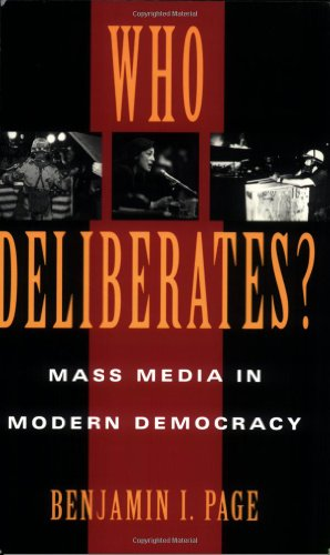 Who Deliberates?: Mass Media in Modern Democracy (American Politics and Political Economy Series)