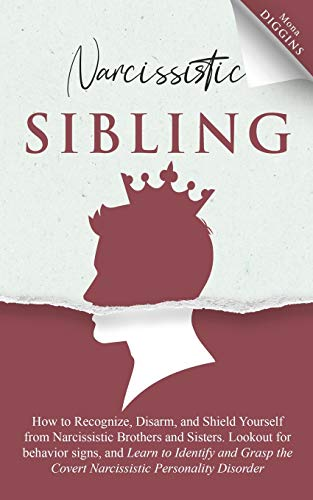 Compare Textbook Prices for Narcissistic Sibling: How To Recognize, Disarm, And Shield Yourself From Narcissistic Brothers And Sisters. Look Out For Behavior Signs, And Learn To Identify And Grasp The Covert Narcissistic  ISBN 9798597194264 by Diggins, Mona