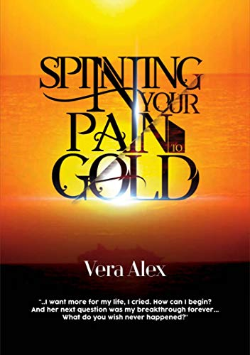 Spinning Your Pain To Gold (English Edition) eBook: Alex, Vera ...