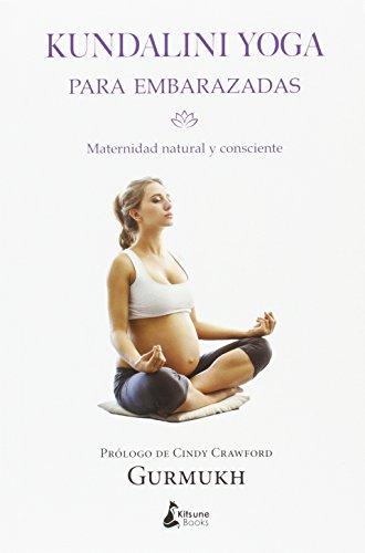 Kundalini yoga para embarazadas: Maternidad natural y consciente (BIENESTAR)