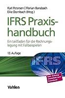 IFRS Praxishandbuch: Ein Leitfaden fuer die Rechnungslegung mit Fallbeispielen