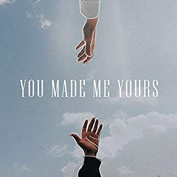 You Made Me Yours