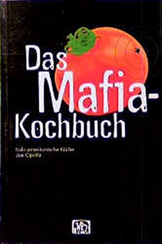 Das Mafia-Kochbuch: Italo-amerikanische Küche (Geschenkbücher mit Pfiff)