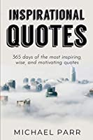 Inspirational Quotes: 365 days of the most inspiring, wise, and motivating quotes