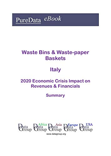 Waste Bins & Waste-paper Baskets Italy Summary: 2020 Economic Crisis Impact on Revenues & Financials (English Edition)