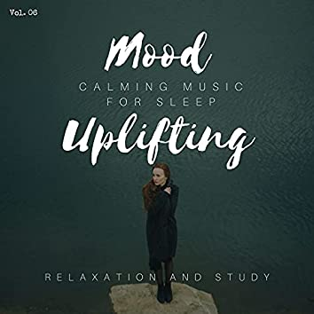 Mood Uplifting - Calming Music For Sleep, Relaxation And Study, Vol. 06