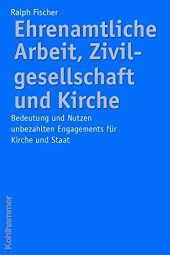 Ehrenamtliche Arbeit, Zivilgesellschaft und Kirche: Bedeutung und Nutzen unbezahlten Engagements für Gesellschaft und Staat