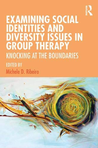 Compare Textbook Prices for Examining Social Identities and Diversity Issues in Group Therapy: Knocking at the Boundaries 1 Edition ISBN 9780367077259 by Ribeiro, Michele D.