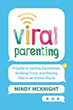 Viral Parenting: A Guide to Setting Boundaries, Building Trust, and Raising Responsible Kids in an Online World