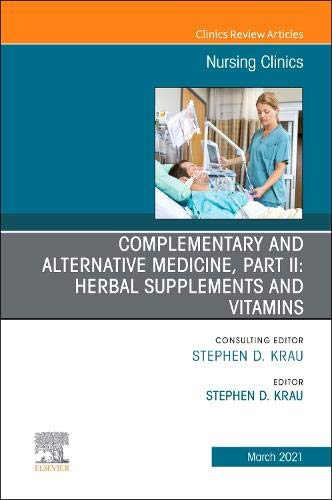 Compare Textbook Prices for Complementary and Alternative Medicine, Part II: Herbal Supplements and Vitamins, An Issue of Nursing Clinics Volume 56-1 The Clinics: Nursing, Volume 56-1  ISBN 9780323761178 by Krau PhD  RN  CNE, Stephen D.
