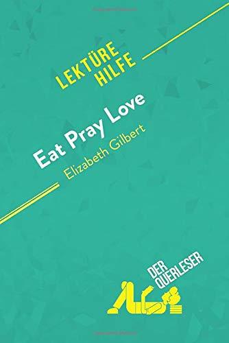 Eat, pray, love von Elizabeth Gilbert (Lektürehilfe): Detaillierte Zusammenfassung, Personenanalyse und Interpretation