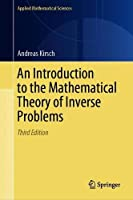 An Introduction to the Mathematical Theory of Inverse Problems (Applied Mathematical Sciences, 120)