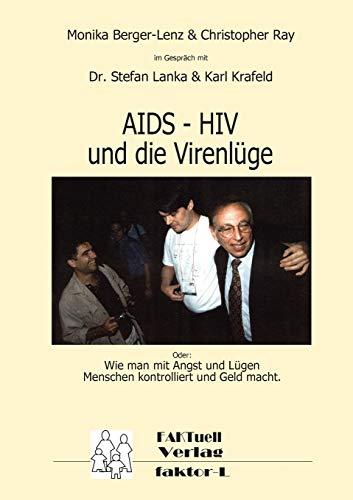 HIV – AIDS und die Virenlüge: Oder: Wie man mit Angst und Lügen Menschen kontrolliert und Geld macht