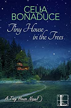 Tiny House in the Trees (A Tiny House Novel Book 3) by [Celia Bonaduce ]