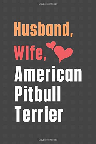 Husband, Wife, American Pitbull Terrier: For American Pitbull Terrier Dog Fans 1