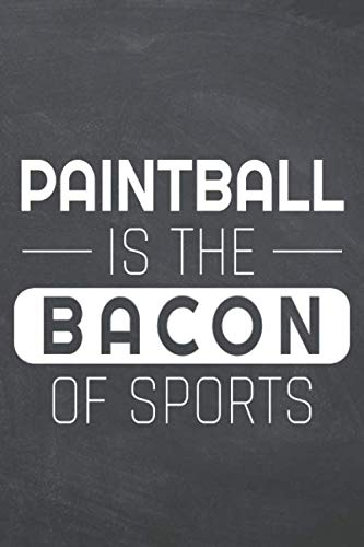 Paintball is the Bacon of Sports: Paintball Notebook or Journal