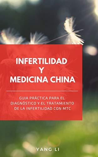 INFERTILIDAD  Y  MEDICINA CHINA: Guía práctica para el diagnóstico y  el tratamiento de la infertilidad con MTC