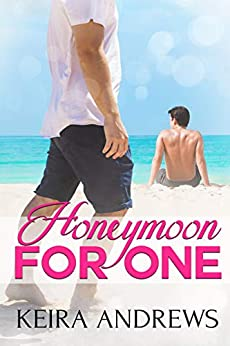 Honeymoon for One: Gay Romance by [Keira Andrews]