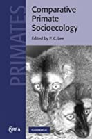 Comparative Primate Socioecology (Cambridge Studies in Biological and Evolutionary Anthropology)