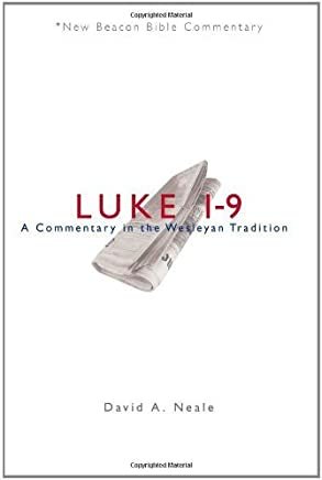 Luke 1-9: A Commentary in the Wesleyan Tradition (New Beacon Bible Commentary) by David A. Neale (20-Mar-2011) Paperback