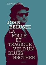 John Belushi - La folle et tragique vie d'un Blues Brother de Bob Woodward