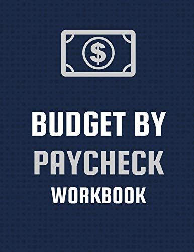 Budget By Paycheck Workbook: Budget And Financial Planner Organizer Gift Beginners Envelope System Monthly Savings Upcoming Expenses Minimalist Living