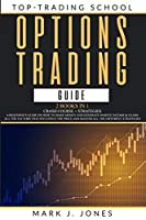 Options Trading Guide: - 2 Books in 1 - CRASH COURSE + STRATEGIES: A BEGINNER'S GUIDE ON HOW TO MAKE MONEY AND GENERATE PASSIVE INCOME & LEARN ALL THE FACTORS THAT INFLUENCE THE PRICE AND MASTER ALL THE DIFFERENT STRATEGIES