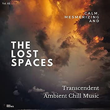 The Lost Spaces - Calm, Mesmerizing And Transcendent Ambient Chill Music - Vol. 02