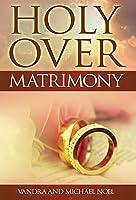 Holy Over Matrimony