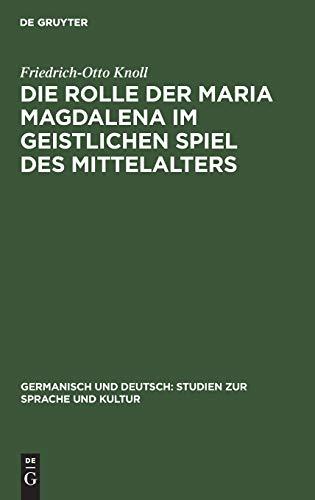 Die Rolle der Maria Magdalena im geistlichen Spiel des Mittelalters: Ein Beitrag zur Kultur- und Theatergeschichte Deutschlands (Germanisch und Deutsch: Studien zur Sprache und Kultur, Band 8)