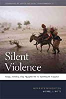 Silent Violence: Food, Famine, and Peasantry in Northern Nigeria (Geographies of Justice and Social Transformation)