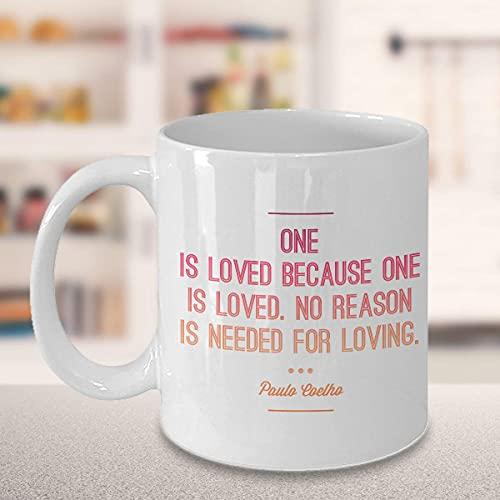 Citas de Paulo Coelho:  Uno es amado porque uno es amado. No se necesita ninguna razón para amar ; La mejor taza inspiradora