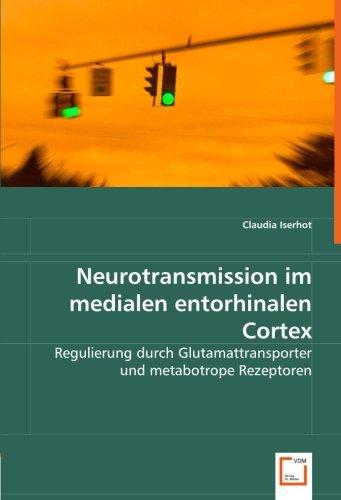 Neurotransmission im medialen entorhinalen Cortex: Regulierung durch Glutamattransporter und metabotrope Rezeptoren