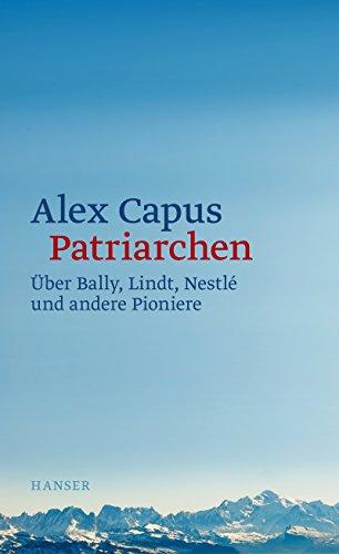 Buchseite und Rezensionen zu 'Patriarchen: Über Bally, Lindt, Nestlé und andere Pioniere' von Capus, Alex