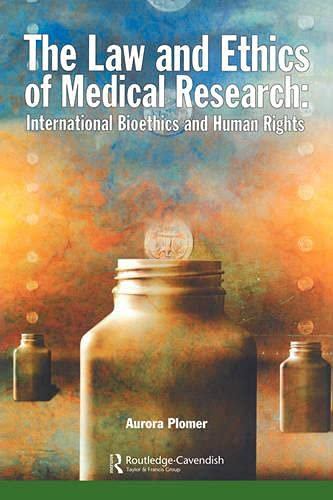 The Law and Ethics of Medical Research: International Bioethics and Human Rights