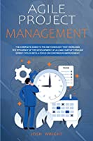 Agile Project Management: The Complete Guide to the Methodology That Increases the Efficiency of the Development of a Lean Startup through Sprint Cycles with a Focus on Continuous Improvement