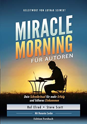 Miracle Morning für Autoren: Dein Schreibritual für mehr Erfolg und höheres Einkommen
