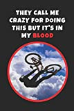 They Call Me Crazy For Doing This But It's In My Blood: Mountain Biking Novelty Lined Notebook / Journal To Write In Perfect Gift Item (6 x 9 inches)