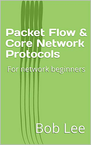 Packet Flow & Core Network Protocols: For network beginners (English Edition)