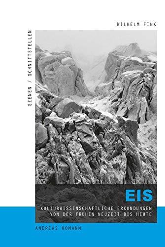 Eis: Kulturwissenschaftliche Erkundungen von der frühen Neuzeit bis heute (Szenen/Schnittstellen)