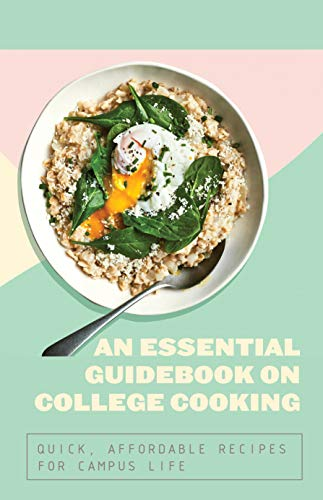 An Essential Guidebook On College Cooking: Quick, Affordable Recipes For Campus Life: Super Easy Cookbook (English Edition)