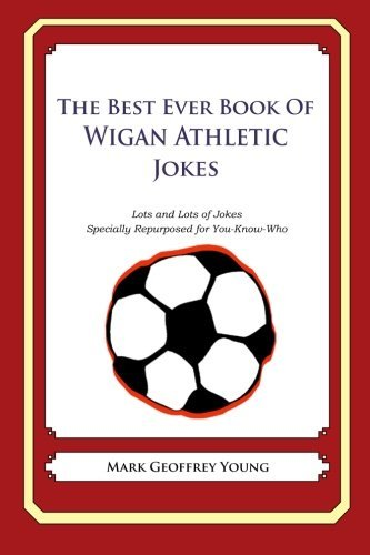 By Young, Mark Geoffrey The Best Ever Book of Wigan Athletic Jokes:...