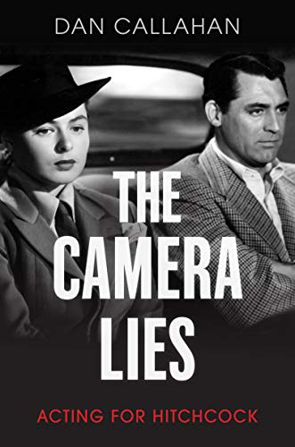 The Camera Lies: Acting for Hitchcock (English Edition)