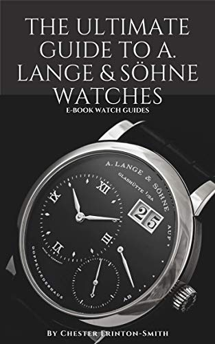 The Ultimate Guide to A. Lange & Söhne Watches: Luxury Watch Guides (English Edition)