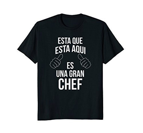 Esta Que Esta Aqui Es Una Gran Chef Spanish Cooking Tshirt